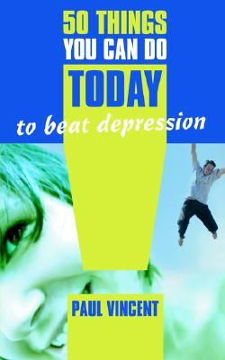 50 Things You Can Do Today to Beat Depression por Paul Vincent DJVU EPUB