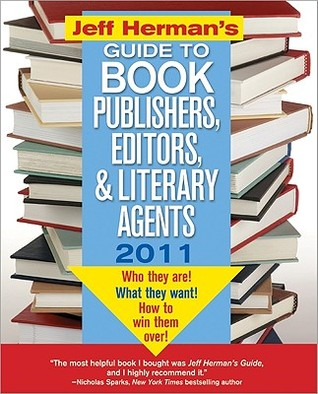 Jeff Herman's Guide to Book Publishers, Editors, and Literary Agents 2011: Who They Are! What They Want! How to Win Them Over!