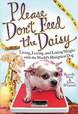 Please Don't Feed the Daisy: Living, Loving, and Losing Weight with the World's Hungriest Dog