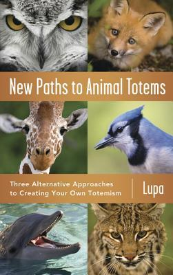 New Paths to Animal Totems: Three Alternative Approaches to Creating Your Own Totemism