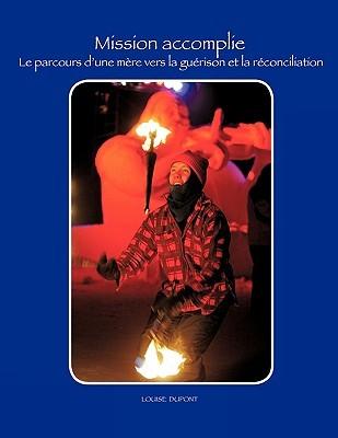 Mission Accomplie: Le Parcours D'Une Mere Vers La Guerison Et La Reconciliation