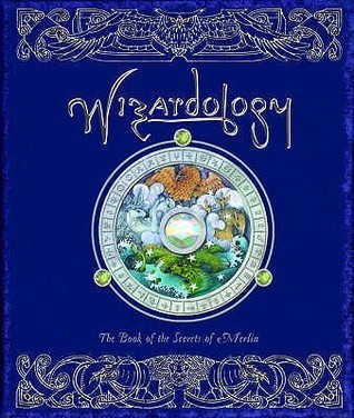 Wizardology: The Book of the Secrets of Merlin. Being a True Account of Wizards, Their Ways and Many Wonderful Powers as Told by Master Merlin
