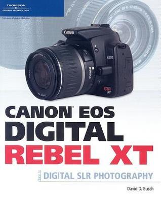 Canon EOS Digital Rebel XT: Guide to Digital SLR Photography