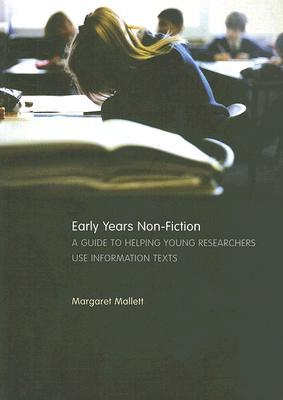 Early Years Non-Fiction: A Guide to Helping Young Researchers Use and Enjoy Information Texts