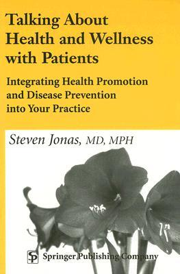 Talking about Health and Wellness with Patients: Integrating Health Promotion and Disease Prevention Into Your Practice