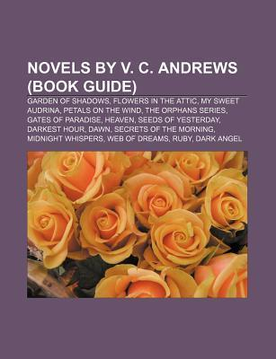 Novels by V. C. Andrews (Book Guide): Garden of Shadows, Flowers in the Attic, My Sweet Audrina, Petals on the Wind, the Orphans Series