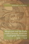 Mysticism and the Early South German - Austrian Anabaptist Movement 1525 - 1531