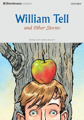 William Tell And Other Stories (Oxford Dominoes Series, Starter Level)