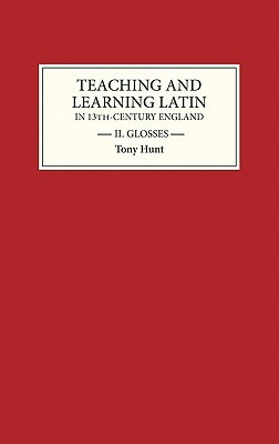 Teaching and Learning Latin in Thirteenth-Century England, Volume II: Glosses