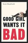 Good Girl Wants It Bad: A Novel