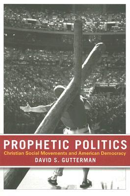Prophetic Politics: Christian Social Movements and American Democracy