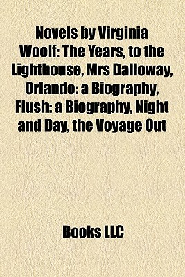 Novels by Virginia Woolf: The Years, to the Lighthouse, Mrs Dalloway, Orlando: a Biography, Flush: a Biography, Night and Day, the Voyage Out