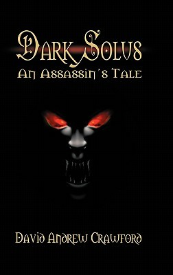 Dark solus: an assassin's tale by David Andrew Crawford Free