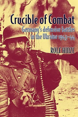 Crucible of Combat: Germany's Defensive Battles in the Ukraine, 1943-44