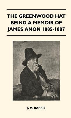 The Greenwood Hat Being a Memoir of James Anon 1885-1887