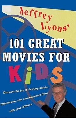 Jeffrey Lyons'  100 Great Movies for Kids