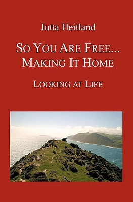So You Are Free ... Making It Home by Jutta Heitland
