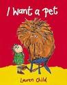 I Want a Pet by Lauren Child