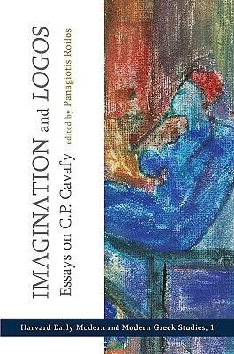 Imagination and Logos: Essays on C. P. Cavafy