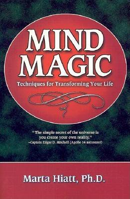 Mind Magic Techniques For Transforming Your Life By Marta Hiatt