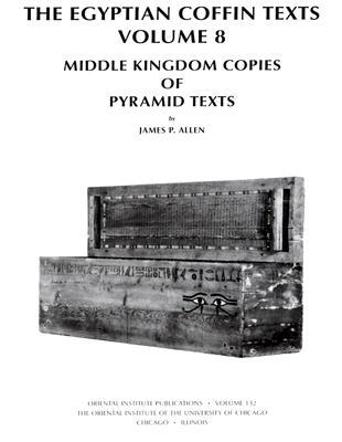 The Egyptian Coffin Texts Volume 8: Middle Kingdom Copies of Pyramid Texts