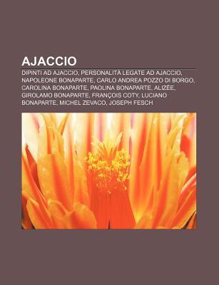 Ajaccio: Dipinti Ad Ajaccio, Personalita Legate Ad Ajaccio, Napoleone Bonaparte, Carlo Andrea Pozzo Di Borgo, Carolina Bonaparte