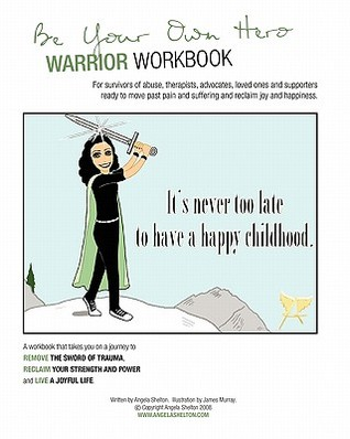Be Your Own Hero Warrior Workbook: For Survivors, Warriors, Advocates, Loved Ones and Supporters Ready to Move Past Pain and Suffering and Reclaim Joy and Happiness: Volume 2