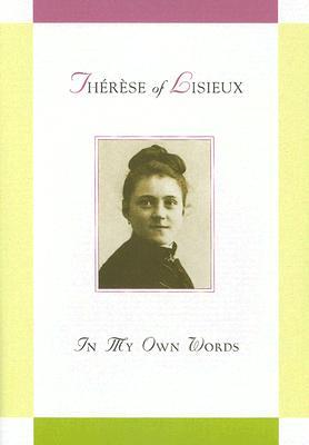 Th�r�se of Lisieux: In My Own Words