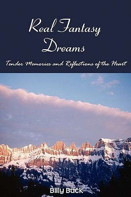 Real Fantasy Dreams: Tender Memories and Reflections of the Heart