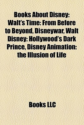 Books About Disney: Walt's Time: From Before to Beyond, Disneywar, Walt Disney: Hollywood's Dark Prince, Disney Animation: the Illusion of Life