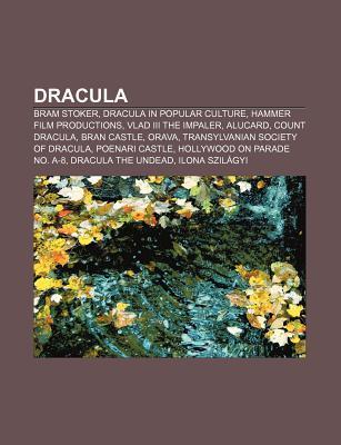 Dracula: Bram Stoker, Dracula in Popular Culture, Hammer Film Productions, Vlad III the Impaler, Alucard, Count Dracula, Bran Castle, Orava