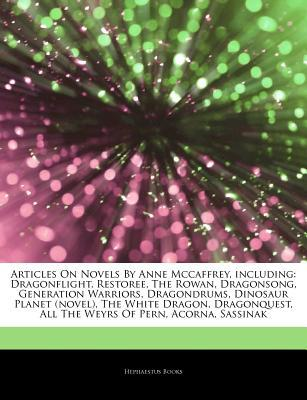 Articles on Novels by Anne McCaffrey, Including: Dragonflight, Restoree, the Rowan, Dragonsong, Generation Warriors, Dragondrums, Dinosaur Planet (Novel), the White Dragon, Dragonquest, All the Weyrs of Pern, Acorna, Sassinak