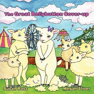 The Great Bellybutton Cover-Up by Susan   Ross