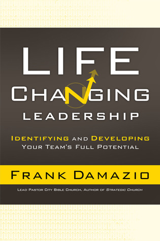 Life-Changing Leadership: Identifying and Developing Your Team's Full Potential