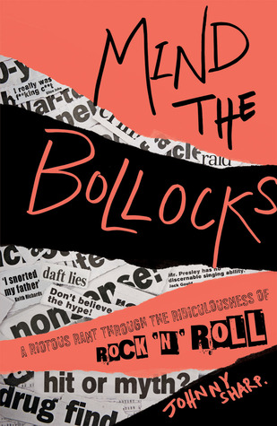 Mind the Bollocks: A Riotous Rant Through the Ridiculousness of Rock 'n' Roll