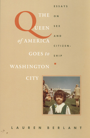 The Queen of America Goes to Washington City by Lauren Berlant