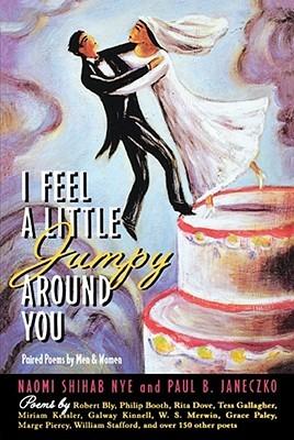 I Feel a Little Jumpy Around You by Naomi Shihab Nye