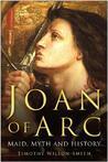 Joan of Arc: Maid, Myth and History