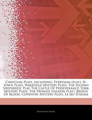 Articles on Christian Plays, Including: Everyman (Play), N-Town Plays, Wakefield Mystery Plays, the Second Shepherds' Play, the Castle of Perseverance, York Mystery Plays, the Promise (Passion Play), Bridge of Blood, Coventry Mystery Plays