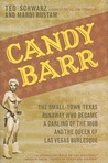 Candy Barr: The Small-Town Texas Runaway Who Became a Darling of the Mob and the Queen of Las Vegas Burlesque