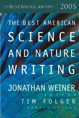 The best american science and nature writing 2005 by Jonathan Weiner