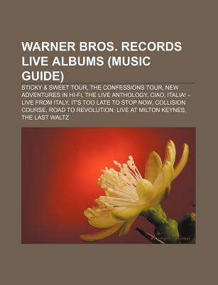 Warner Bros. Records Live Albums (Music Guide): Sticky & Sweet Tour, the Confessions Tour, New Adventures in Hi-Fi, the Live Anthology, Ciao