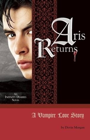 Aris Returns: A Vampire Love Story (Infinity Diaries Trilogy, #1)