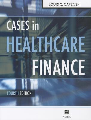 cases in healthcare finance by louis c gapenski rh goodreads com Understanding Health Care Finance Health Care Business