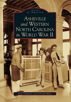 Asheville and Western North Carolina in World War II (Images of America: North Carolina)