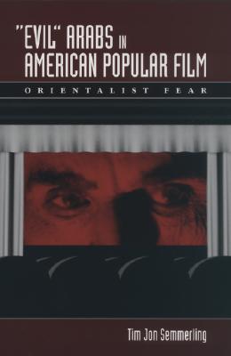 """""""Evil"""" Arabs in American Popular Film: Orientalist Fear"""