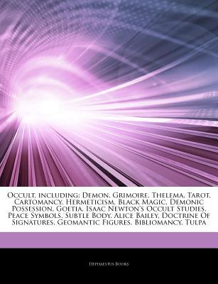 Articles on Occult, Including: Demon, Grimoire, Thelema, Tarot, Cartomancy, Hermeticism, Black Magic, Demonic Possession, Goetia, Isaac Newton's Occult Studies, Peace Symbols, Subtle Body, Alice Bailey, Doctrine of Signatures