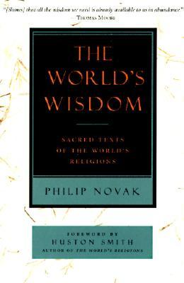 The Worlds Wisdom Sacred Texts of the Worlds Religions by Philip