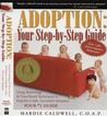 Adoption: Your Step-By-Step Guide: Using Technology & Time-Tested Techniques to Expedite a Safe, Successful Adoption