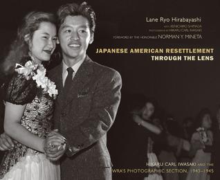 Japanese American Resettlement through the Lens by Lane Ryo Hirabayashi